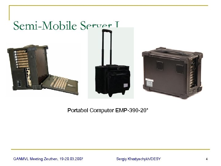 "Semi-Mobile Server I Portabel Computer EMP-390 -20"" GANMVL Meeting Zeuthen, 19 -20. 03. 2007"