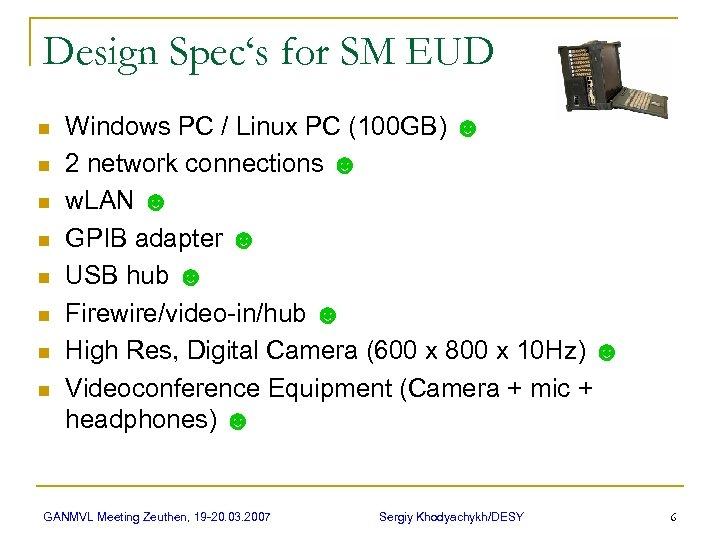 Design Spec's for SM EUD n n n n Windows PC / Linux PC