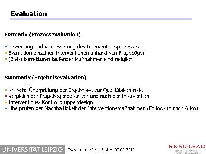 Evaluation Formativ (Prozessevaluation) § Bewertung und Verbesserung des Interventionsprozesses § Evaluation einzelner Interventionen anhand