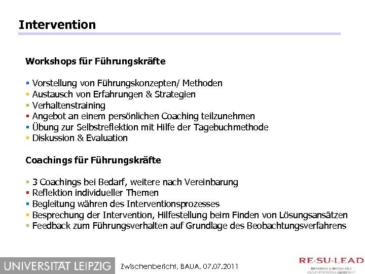 Intervention Workshops für Führungskräfte § § § Vorstellung von Führungskonzepten/ Methoden Austausch von Erfahrungen