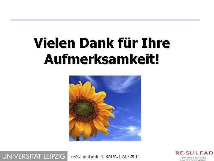 Vielen Dank für Ihre Aufmerksamkeit! Zwischenbericht, BAUA, 07. 2011