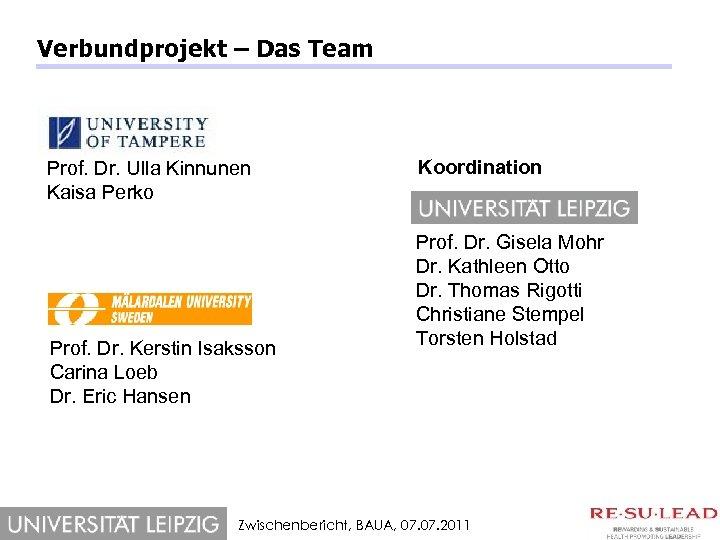 Verbundprojekt – Das Team Prof. Dr. Ulla Kinnunen Kaisa Perko Prof. Dr. Kerstin Isaksson