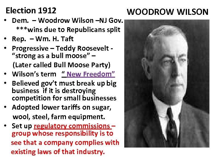 Election 1912 • Dem. – Woodrow Wilson –NJ Gov. ***wins due to Republicans split