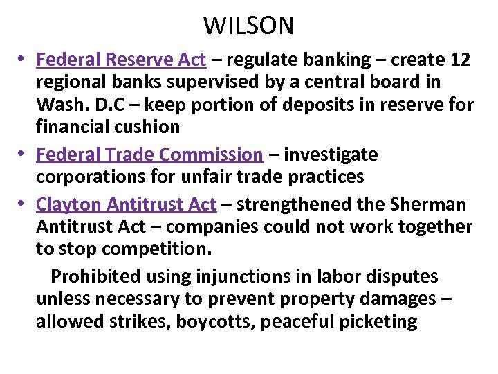 WILSON • Federal Reserve Act – regulate banking – create 12 regional banks supervised