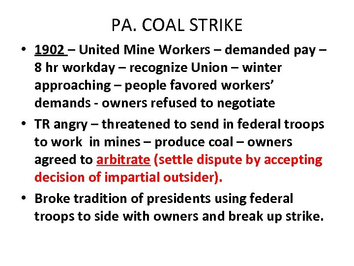PA. COAL STRIKE • 1902 – United Mine Workers – demanded pay – 8