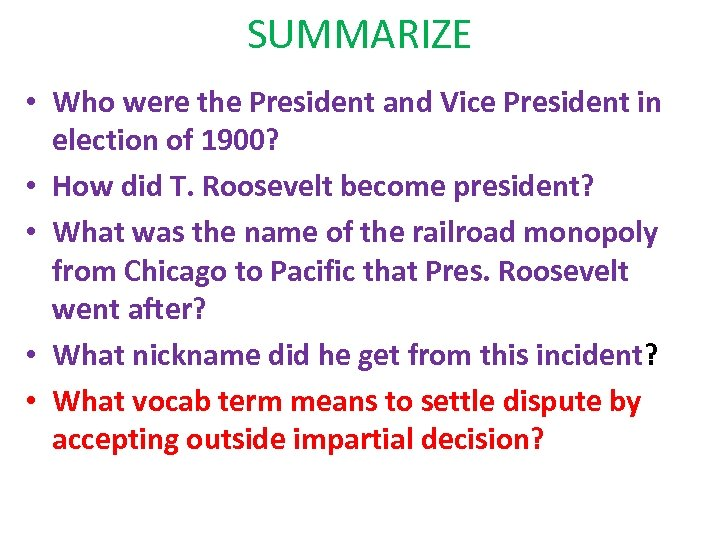 SUMMARIZE • Who were the President and Vice President in election of 1900? •