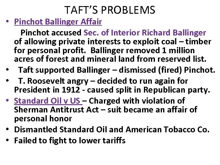 TAFT'S PROBLEMS • Pinchot Ballinger Affair Pinchot accused Sec. of Interior Richard Ballinger of