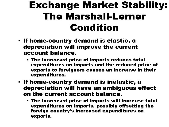 Exchange Market Stability: The Marshall-Lerner Condition § If home-country demand is elastic, a depreciation