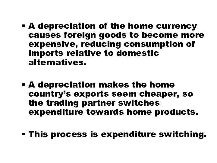 § A depreciation of the home currency causes foreign goods to become more expensive,