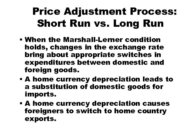 Price Adjustment Process: Short Run vs. Long Run § When the Marshall-Lerner condition holds,