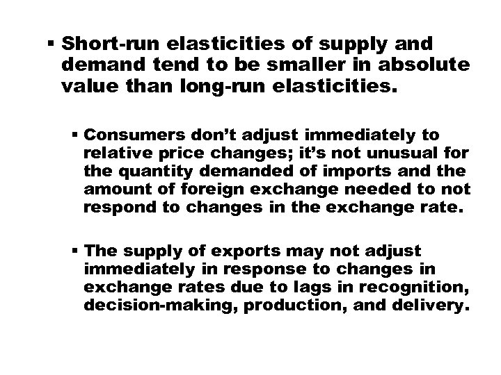 § Short-run elasticities of supply and demand tend to be smaller in absolute value