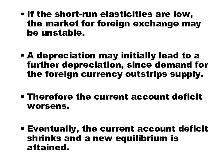 § If the short-run elasticities are low, the market foreign exchange may be unstable.