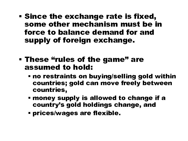 § Since the exchange rate is fixed, some other mechanism must be in force