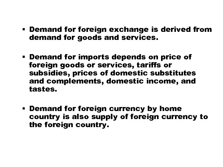 § Demand foreign exchange is derived from demand for goods and services. § Demand