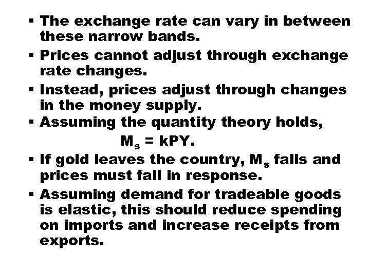 § The exchange rate can vary in between these narrow bands. § Prices cannot