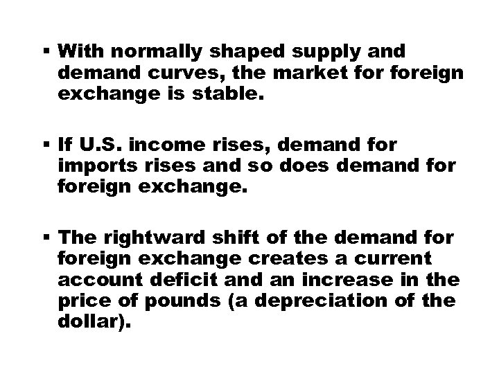 § With normally shaped supply and demand curves, the market foreign exchange is stable.