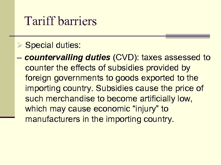 Tariff barriers Ø Special duties: – countervailing duties (CVD): taxes assessed to counter the