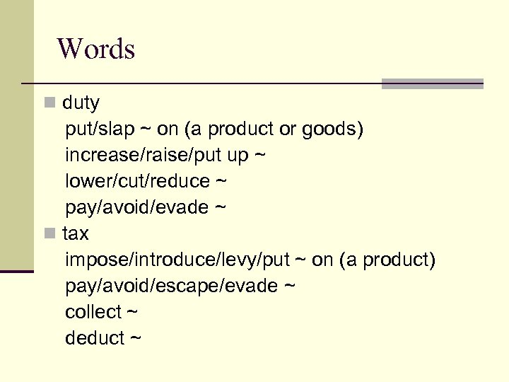 Words n duty put/slap ~ on (a product or goods) increase/raise/put up ~ lower/cut/reduce