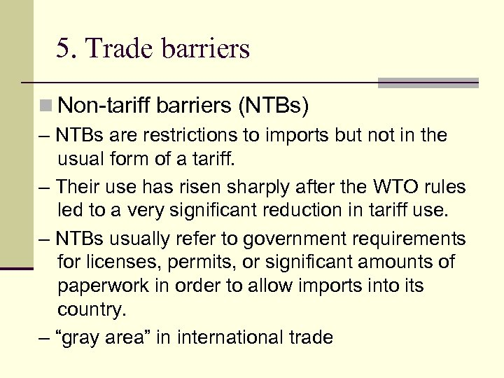 5. Trade barriers n Non-tariff barriers (NTBs) – NTBs are restrictions to imports but