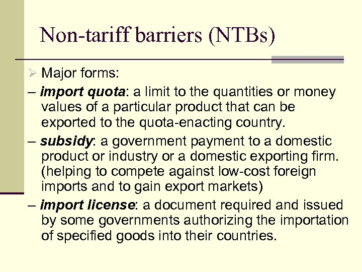 Non-tariff barriers (NTBs) Ø Major forms: – import quota: a limit to the quantities