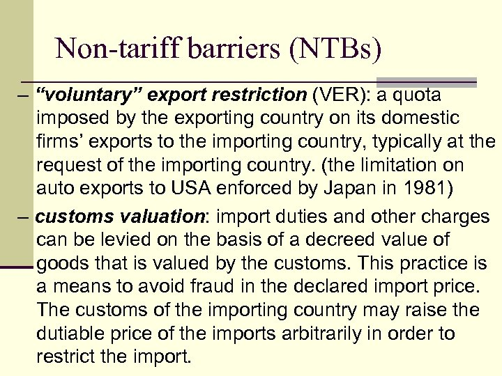 """Non-tariff barriers (NTBs) – """"voluntary"""" export restriction (VER): a quota imposed by the exporting"""