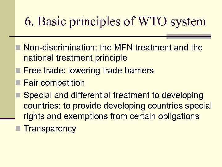 6. Basic principles of WTO system n Non-discrimination: the MFN treatment and the national