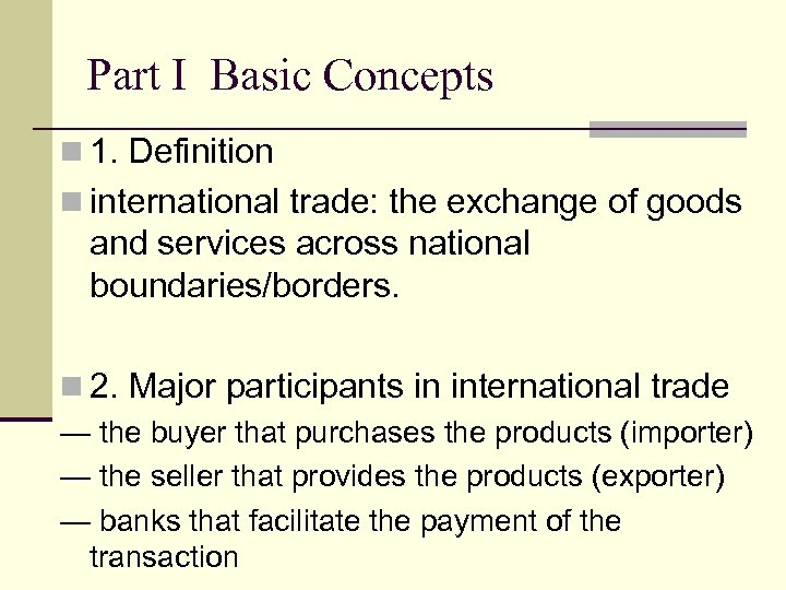 Part I Basic Concepts n 1. Definition n international trade: the exchange of goods