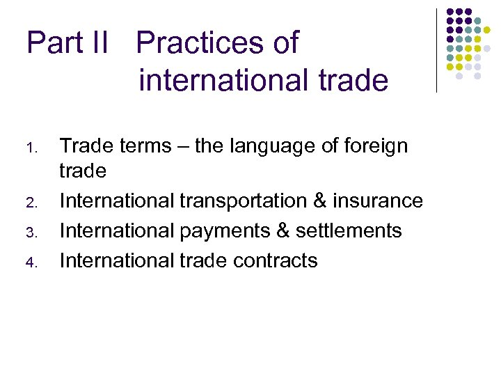 Part II Practices of international trade 1. 2. 3. 4. Trade terms – the