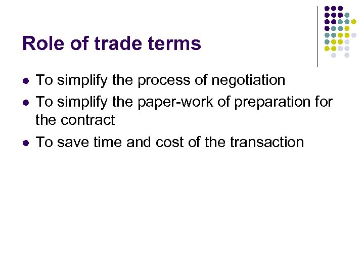 Role of trade terms l l l To simplify the process of negotiation To