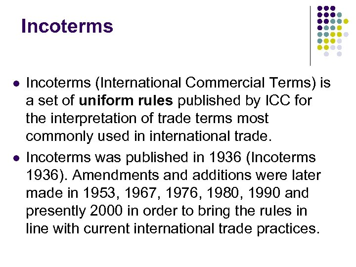 Incoterms l l Incoterms (International Commercial Terms) is a set of uniform rules published