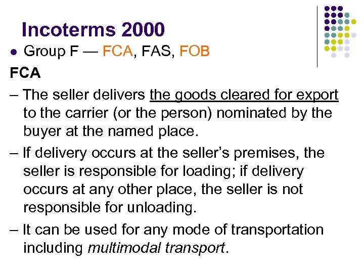 Incoterms 2000 Group F — FCA, FAS, FOB FCA – The seller delivers the