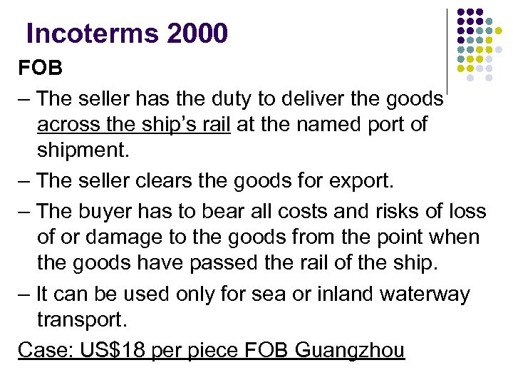 Incoterms 2000 FOB – The seller has the duty to deliver the goods across