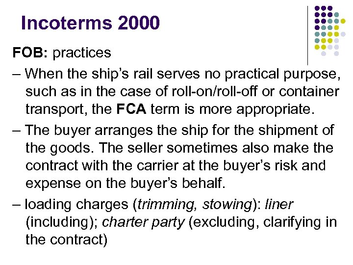 Incoterms 2000 FOB: practices – When the ship's rail serves no practical purpose, such