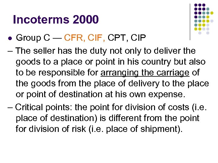 Incoterms 2000 Group C — CFR, CIF, CPT, CIP – The seller has the