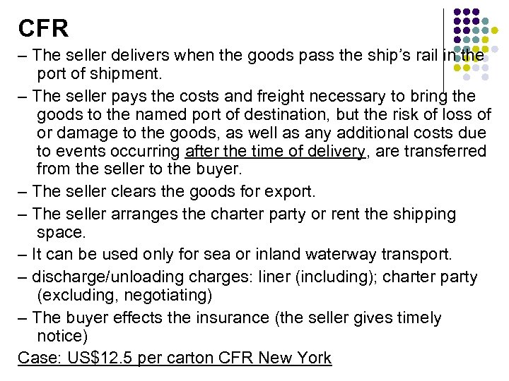 CFR – The seller delivers when the goods pass the ship's rail in the