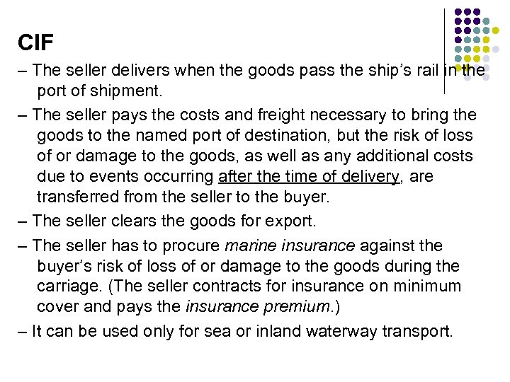CIF – The seller delivers when the goods pass the ship's rail in the