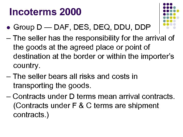 Incoterms 2000 Group D — DAF, DES, DEQ, DDU, DDP – The seller has
