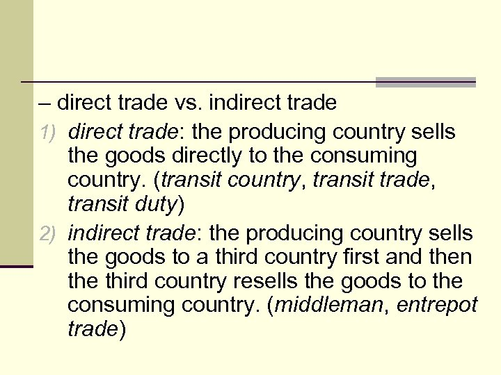 – direct trade vs. indirect trade 1) direct trade: the producing country sells the