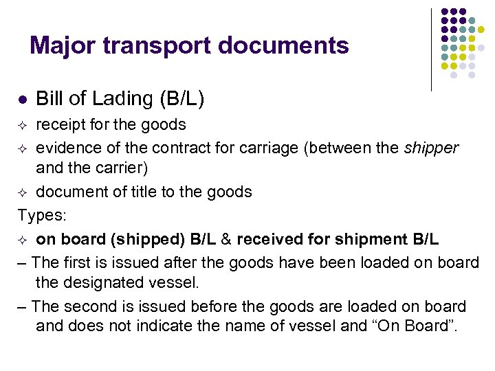 Major transport documents l Bill of Lading (B/L) receipt for the goods evidence of