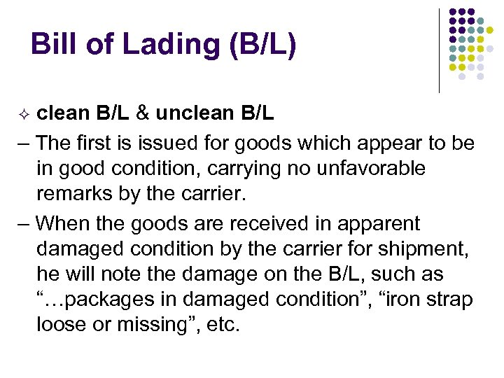 Bill of Lading (B/L) clean B/L & unclean B/L – The first is issued