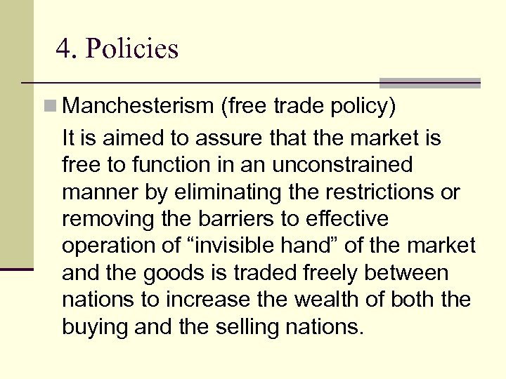 4. Policies n Manchesterism (free trade policy) It is aimed to assure that the