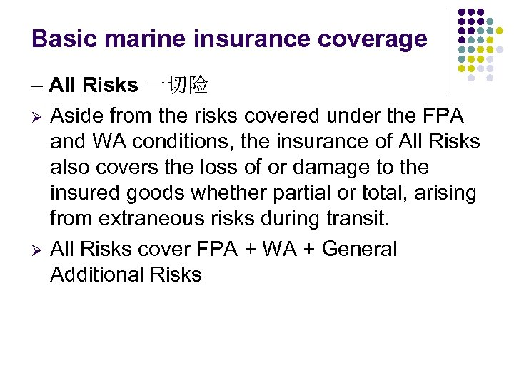 Basic marine insurance coverage – All Risks 一切险 Ø Aside from the risks covered