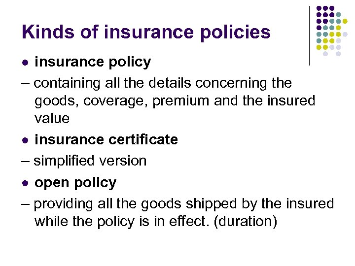 Kinds of insurance policies insurance policy – containing all the details concerning the goods,