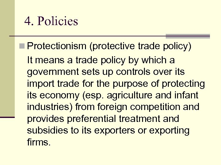 4. Policies n Protectionism (protective trade policy) It means a trade policy by which