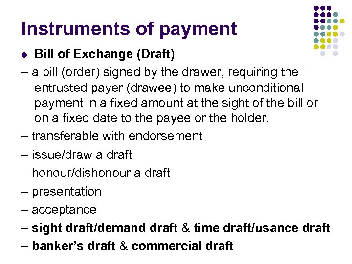 Instruments of payment Bill of Exchange (Draft) – a bill (order) signed by the