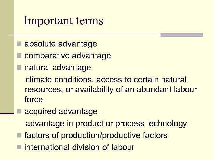 Important terms n absolute advantage n comparative advantage n natural advantage climate conditions, access