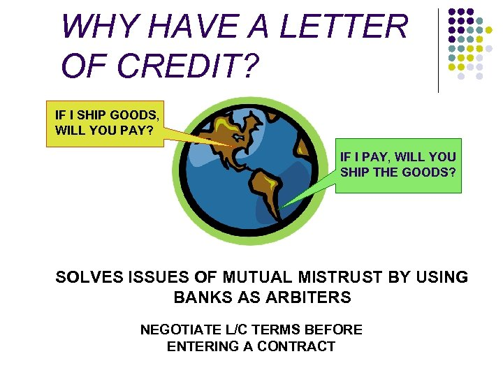 WHY HAVE A LETTER OF CREDIT? IF I SHIP GOODS, WILL YOU PAY? IF