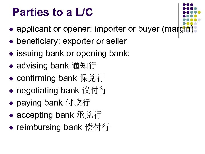 Parties to a L/C l l l l l applicant or opener: importer or