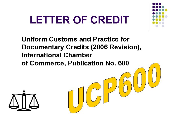 LETTER OF CREDIT Uniform Customs and Practice for Documentary Credits (2006 Revision), International Chamber