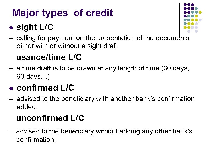 Major types of credit l sight L/C – calling for payment on the presentation